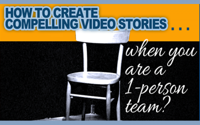 With a one-person marketing team, how do I create great video stories?