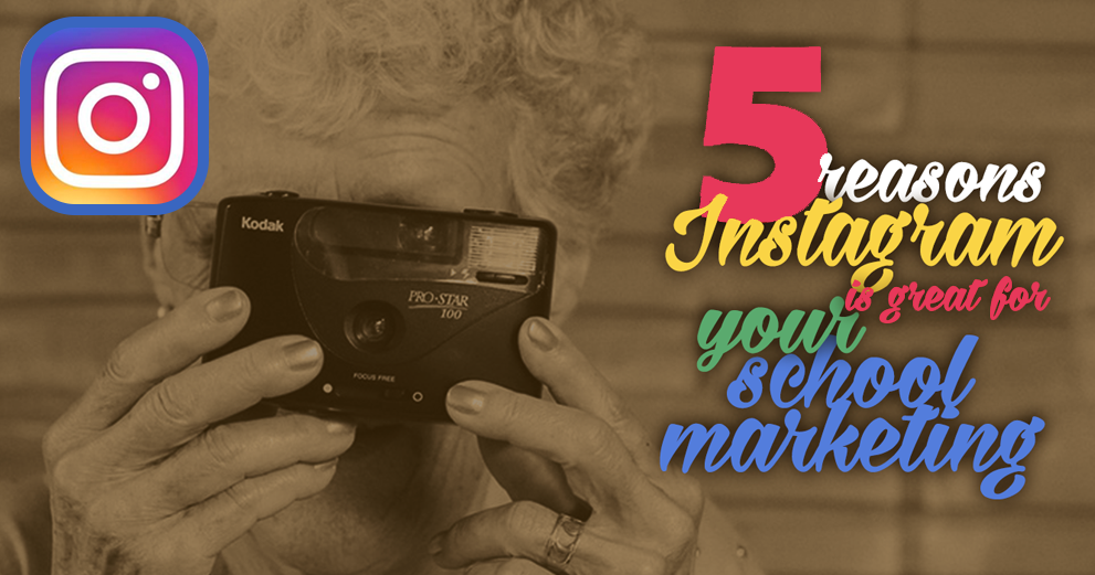 5 reasons Instagram is great for your school marketing