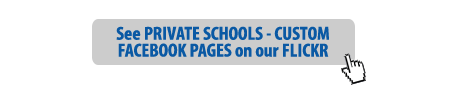 See our FLICKR Gallery for more PRIVATE SCHOOLS - CUSTOM FACEBOOK PAGES