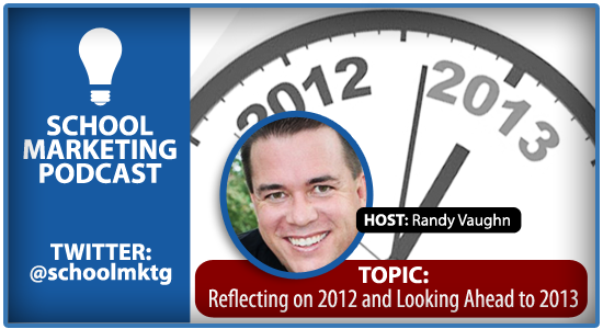 School marketing podcast: 2012 reflection & looking ahead to 2013 with Randy Vaughn
