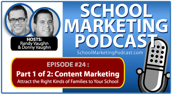 School marketing podcast #24: Part 1 of 2: Content Marketing - Attract the Right Kinds of Families to Your School