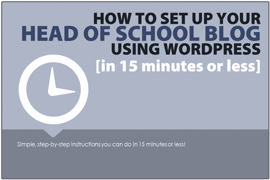Private / Christian School: How to set up your Head of School blog in 15 minutes or less [using WordPress]