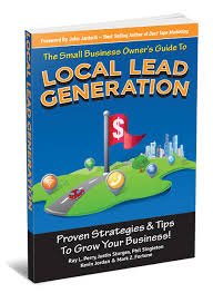 """Small Business Owner's Guide To Local Lead Generation: Proven Strategies & Tips To Grow Your Business!"" - Kevin Jordan, Duct Tape Marketing Consultant"
