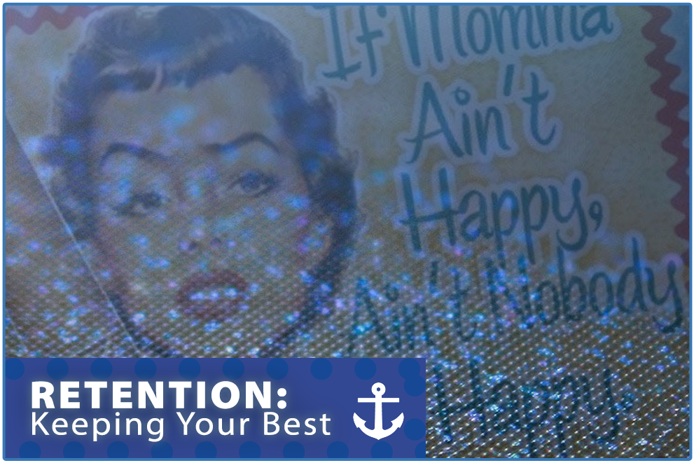 Retention Tips: If Momma Ain't Happy, Ain't Nobody Happy