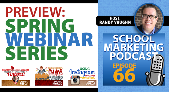 Podcast #66: Preview of the School Marketing Spring Webinar Series (2016)