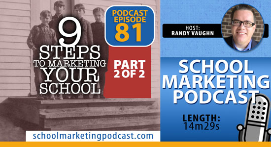 9 Steps to Marketing Your School, Part 2 of 2 (School Marketing Podcast #81)
