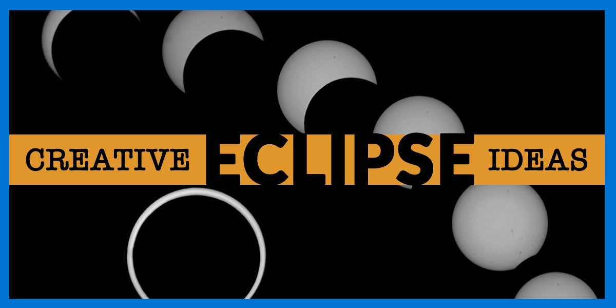 Eclipse 2017: Creative Ideas for Your School